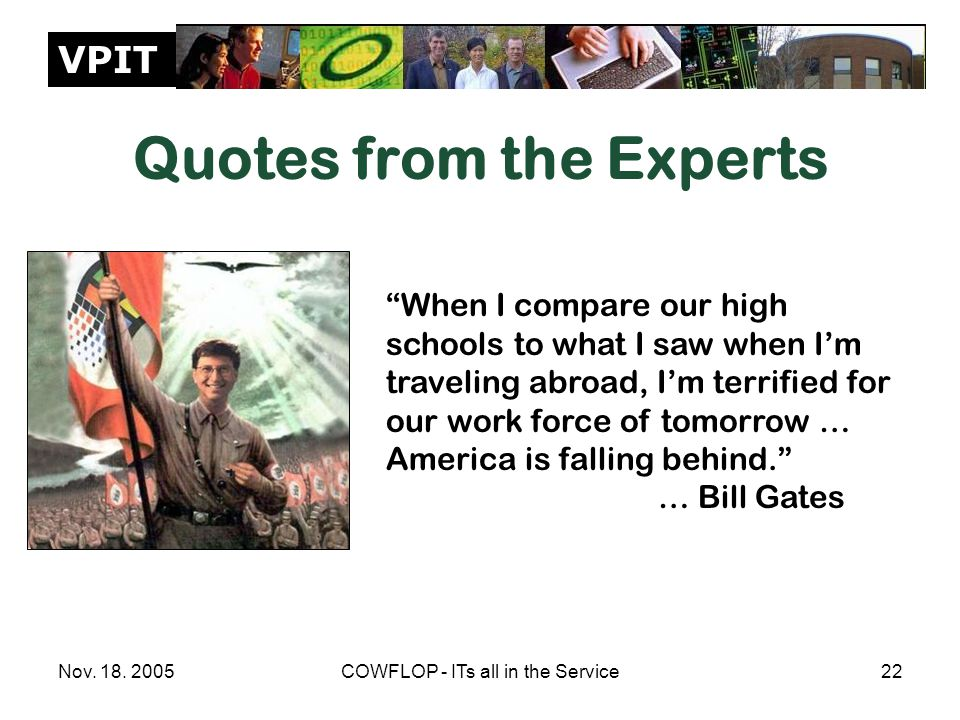 """VPIT Nov. 18. 2005COWFLOP - ITs all in the Service22 Quotes from the Experts """"When I compare our high schools to what I saw when I'm traveling abroad,"""