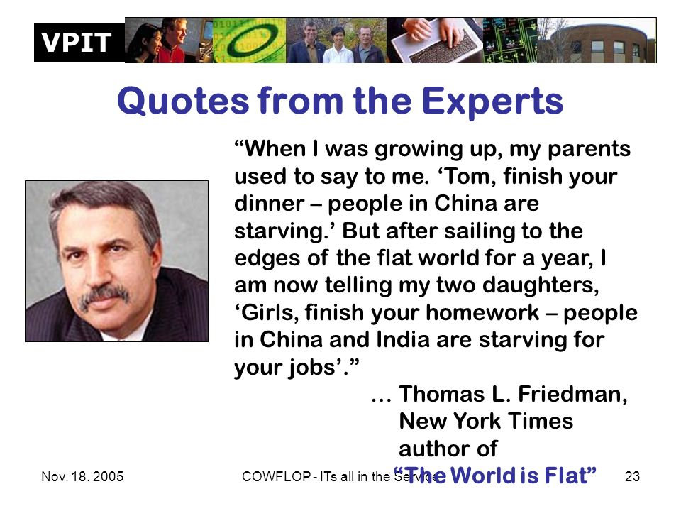 """VPIT Nov. 18. 2005COWFLOP - ITs all in the Service23 Quotes from the Experts """"When I was growing up, my parents used to say to me. 'Tom, finish your d"""