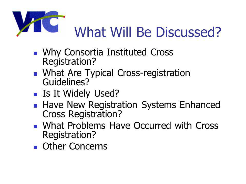 What Will Be Discussed. Why Consortia Instituted Cross Registration.