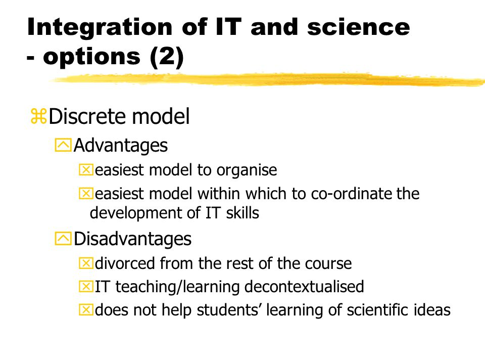 Integration of IT and science - options (2) zDiscrete model yAdvantages xeasiest model to organise xeasiest model within which to co-ordinate the deve
