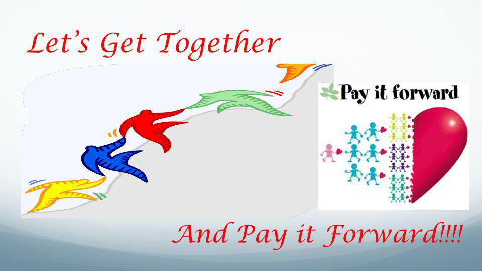 Let's Get Together And Pay it Forward!!!!