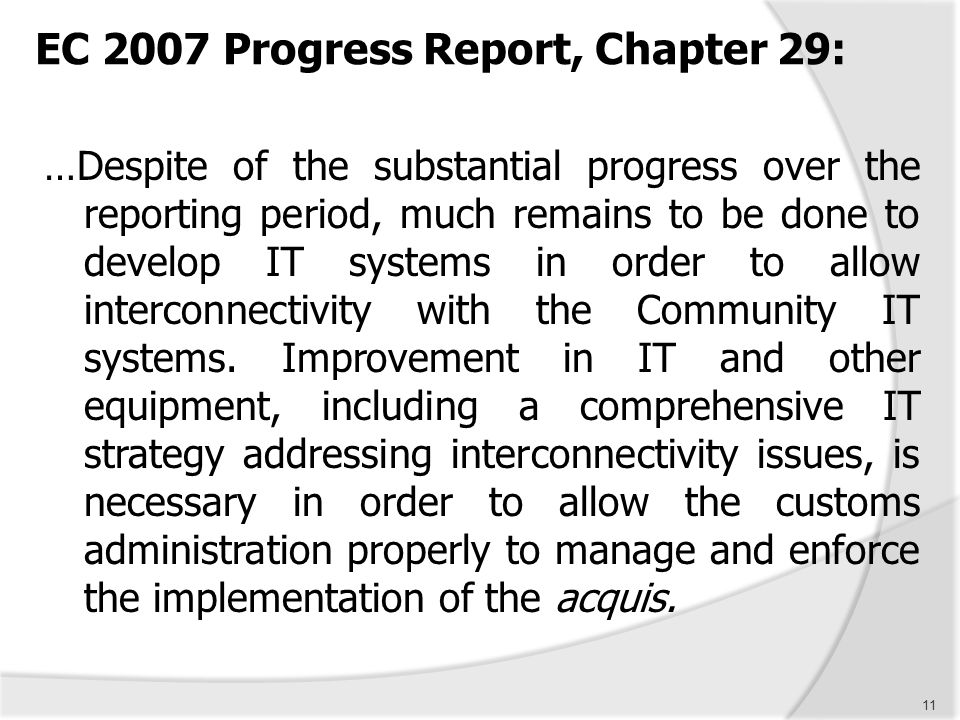 11 EC 2007 Progress Report, Chapter 29: …Despite of the substantial progress over the reporting period, much remains to be done to develop IT systems
