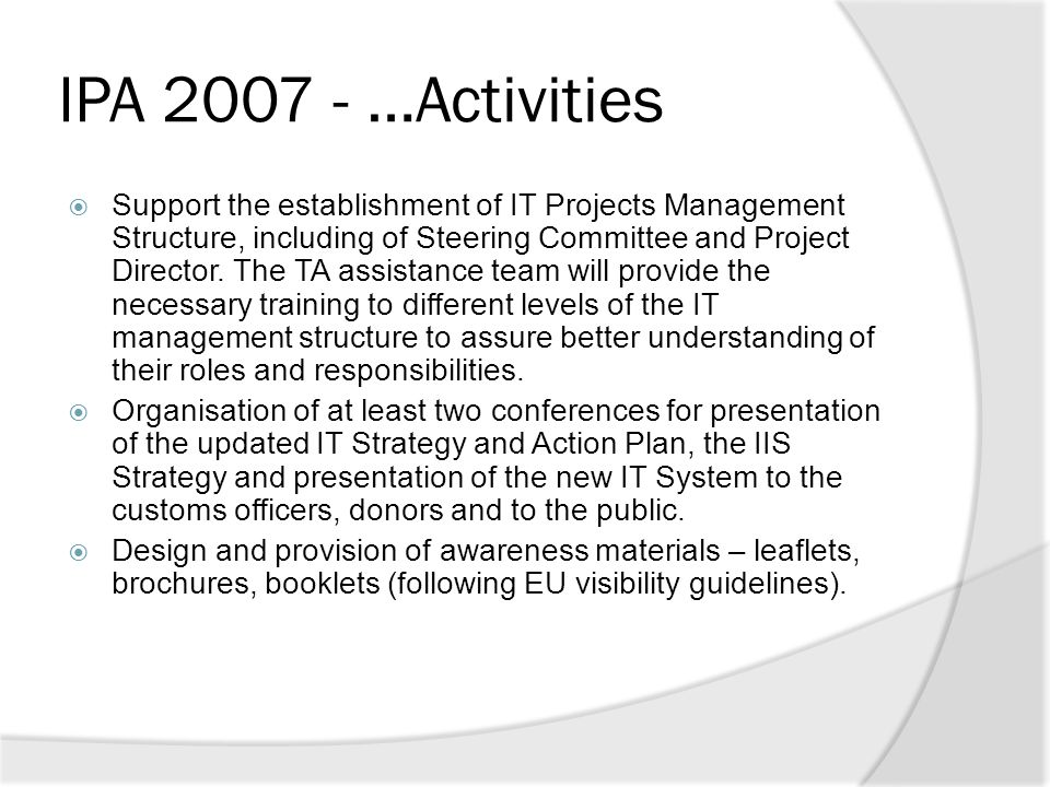 IPA 2007 - …Activities  Support the establishment of IT Projects Management Structure, including of Steering Committee and Project Director. The TA a