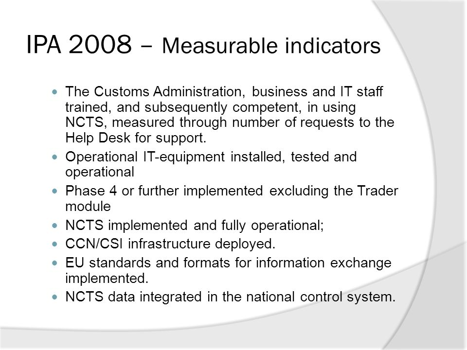 IPA 2008 – Measurable indicators The Customs Administration, business and IT staff trained, and subsequently competent, in using NCTS, measured throug