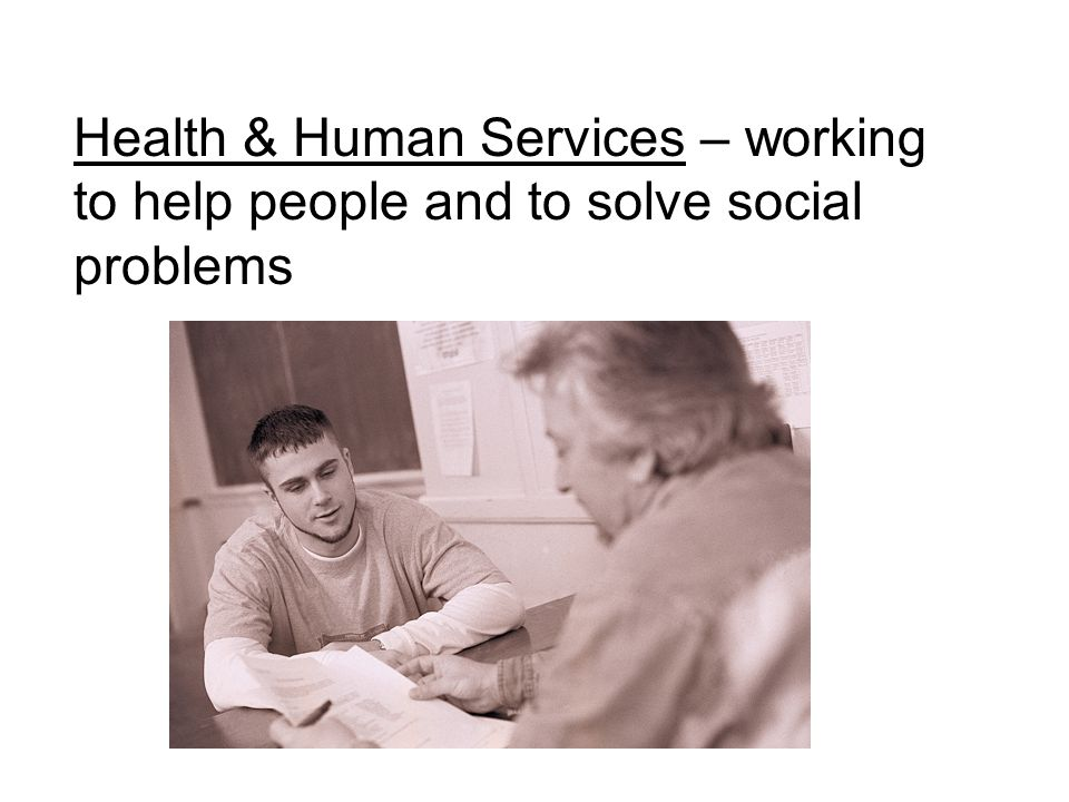 Health & Human Services – working to help people and to solve social problems