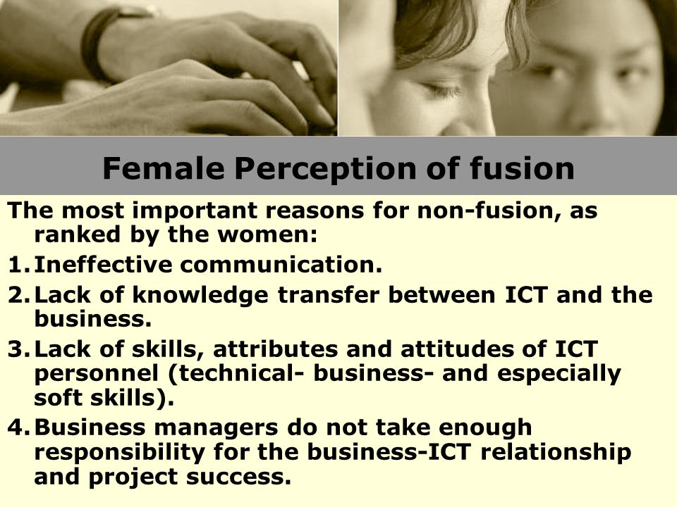 Female Perception of fusion The most important reasons for non-fusion, as ranked by the women: 1.Ineffective communication.