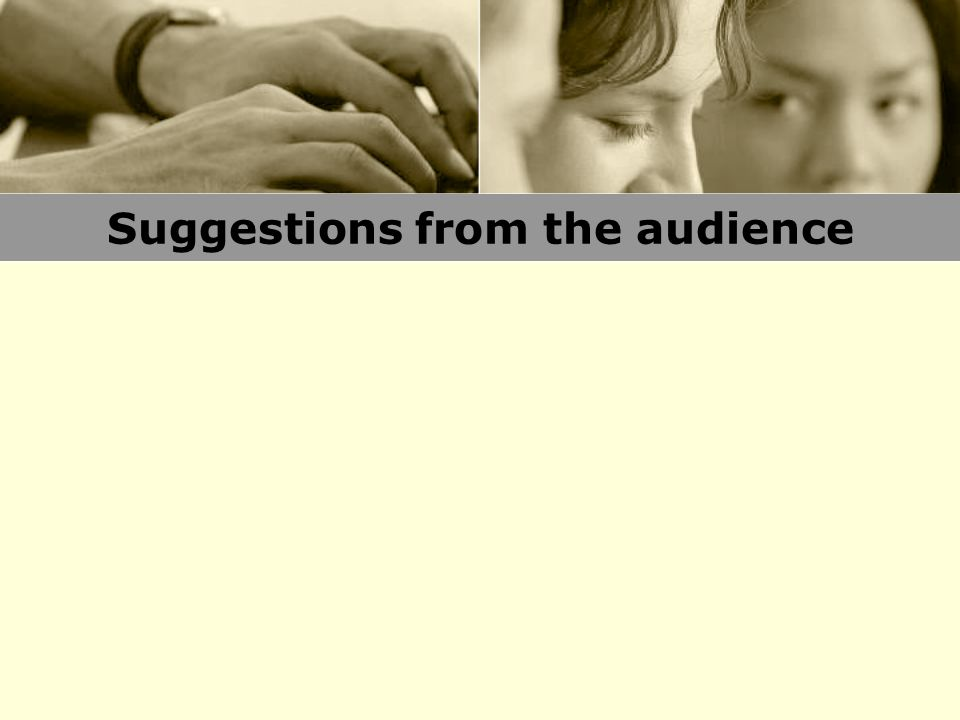 Suggestions from the audience