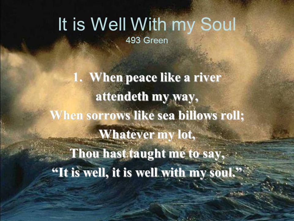 It is Well With my Soul (Refrain) It is well [It is well] with my soul, [with my soul] It is well, it is well with my soul.