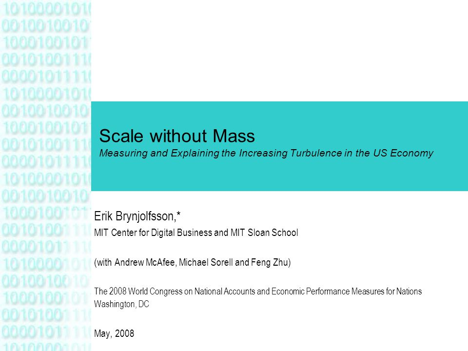 Scale without Mass Measuring and Explaining the Increasing Turbulence in the US Economy Erik Brynjolfsson,* MIT Center for Digital Business and MIT Sl