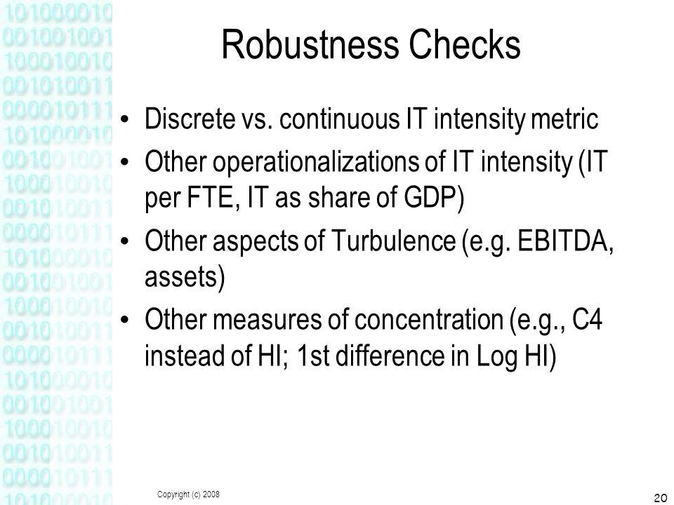 Copyright (c) 2008 20 Robustness Checks Discrete vs.