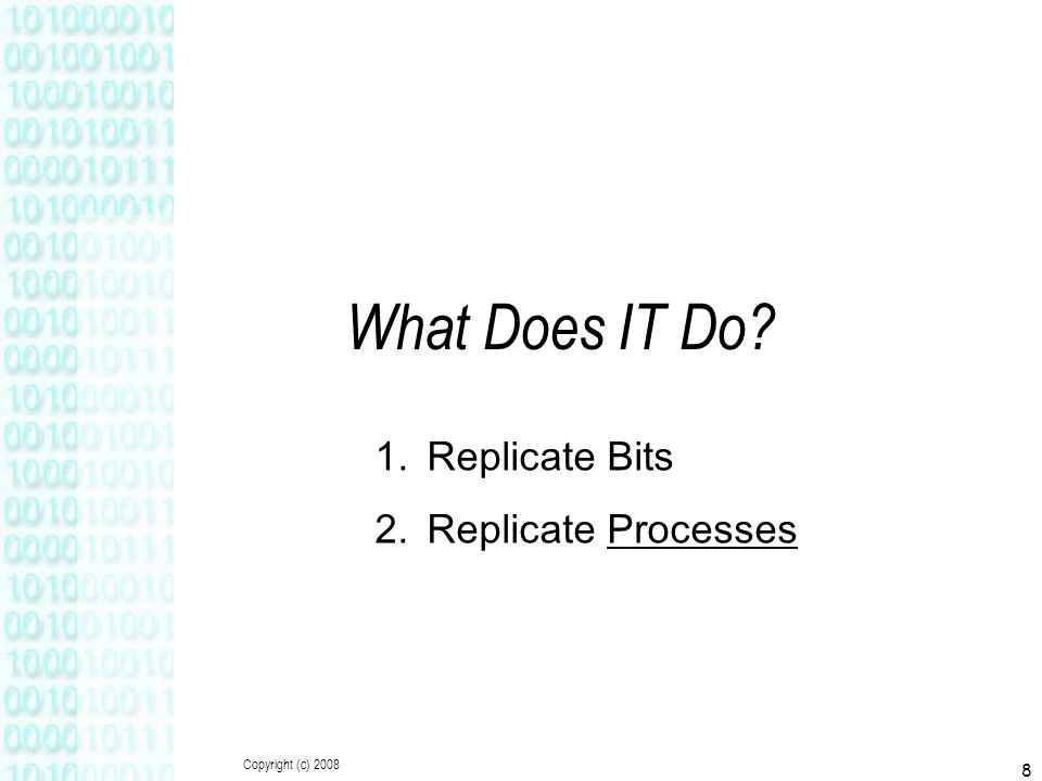 8 What Does IT Do? 1.Replicate Bits 2.Replicate Processes