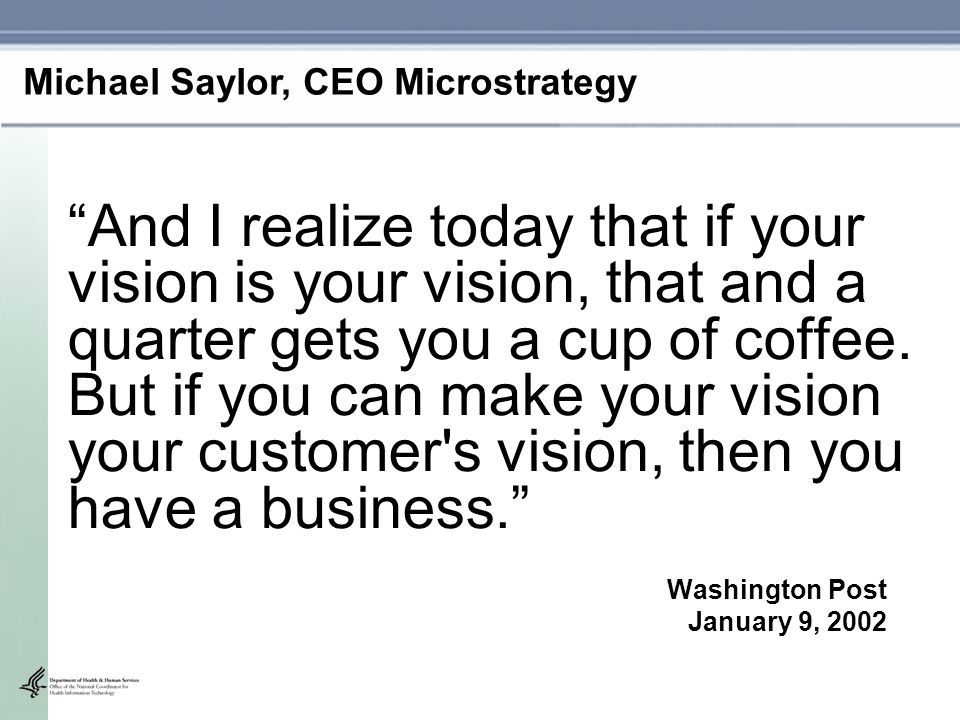 """""""And I realize today that if your vision is your vision, that and a quarter gets you a cup of coffee. But if you can make your vision your customer's"""