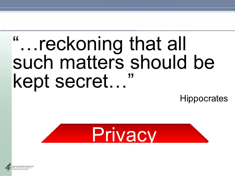 …reckoning that all such matters should be kept secret… Privacy Hippocrates