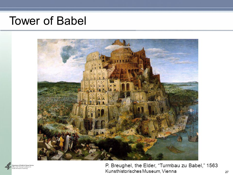 27 P. Breughel, the Elder, Turmbau zu Babel, 1563 Kunsthistorisches Museum, Vienna Tower of Babel