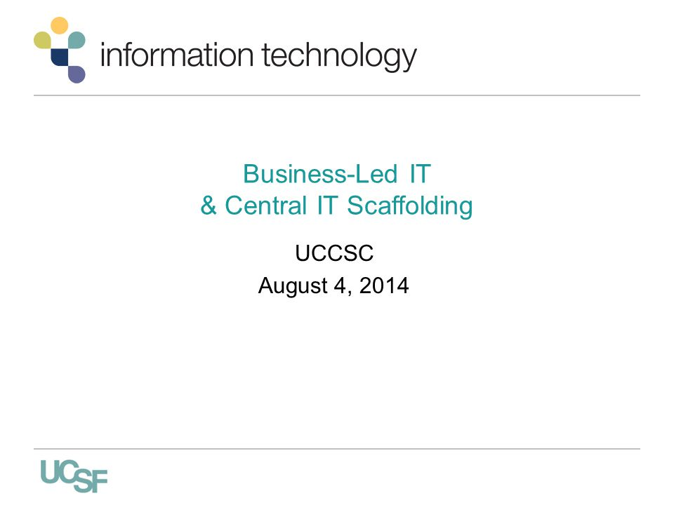 Business-Led IT & Central IT Scaffolding UCCSC August 4, 2014