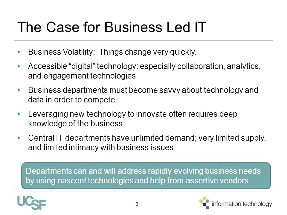 "The Case for Business Led IT Business Volatility: Things change very quickly. Accessible ""digital"" technology: especially collaboration, analytics, an"