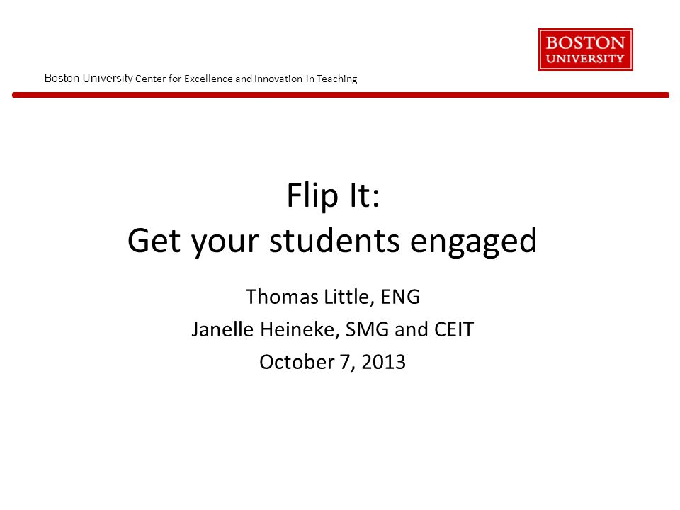Boston University Center for Excellence and Innovation in Teaching 1.Pre-class preparation – what should they learn on their own.