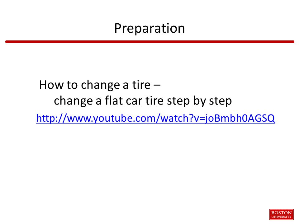 Preparation http://www.youtube.com/watch?v=joBmbh0AGSQ How to change a tire – change a flat car tire step by step