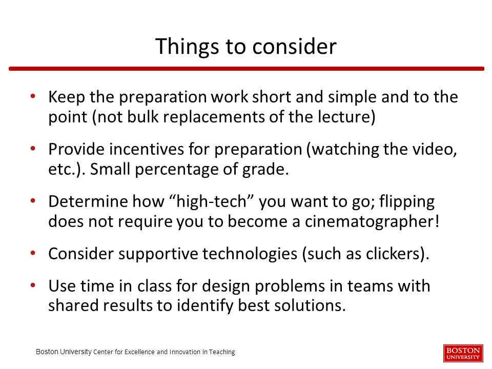 Boston University Center for Excellence and Innovation in Teaching Keep the preparation work short and simple and to the point (not bulk replacements