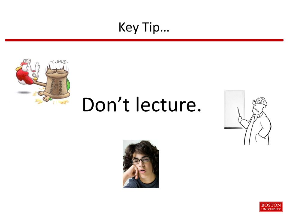 Don't lecture. Key Tip…
