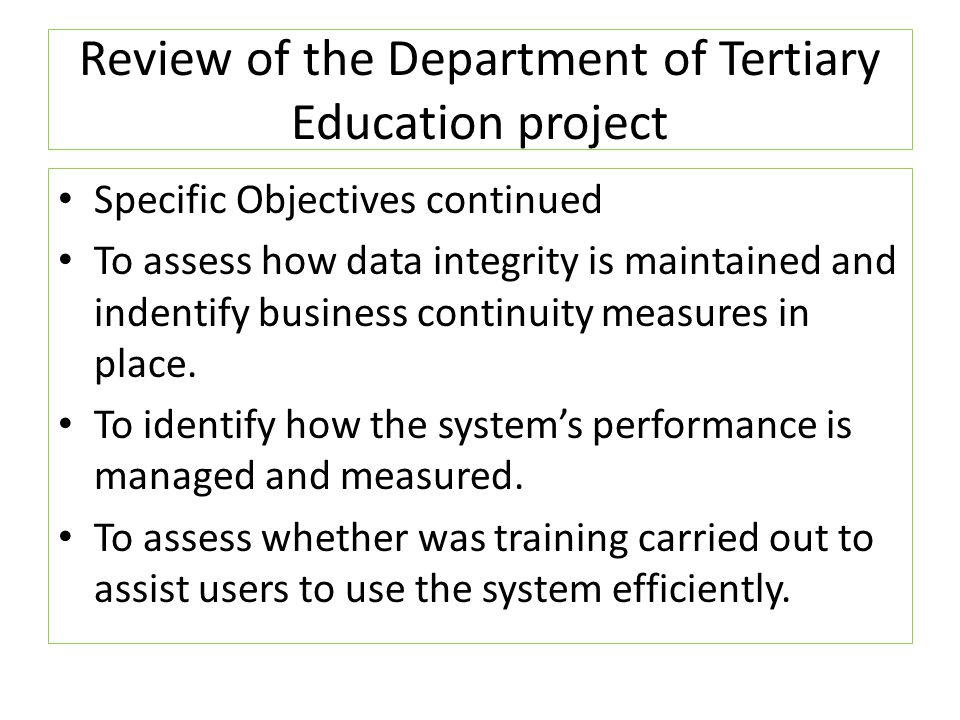 Review of the Department of Tertiary Education project Specific Objectives continued To assess how data integrity is maintained and indentify business