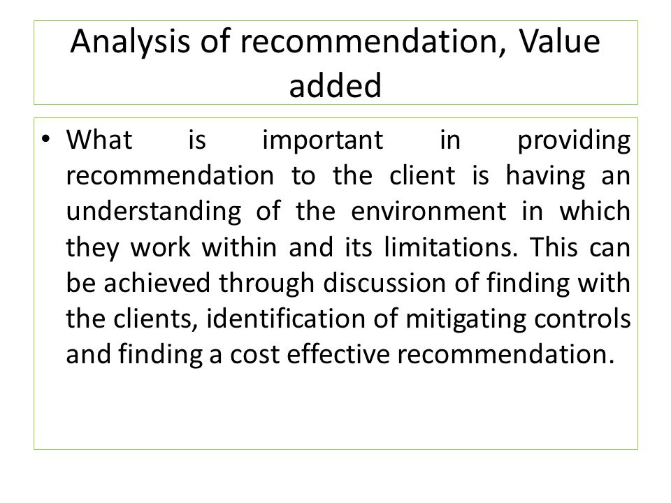 Analysis of recommendation, Value added What is important in providing recommendation to the client is having an understanding of the environment in w
