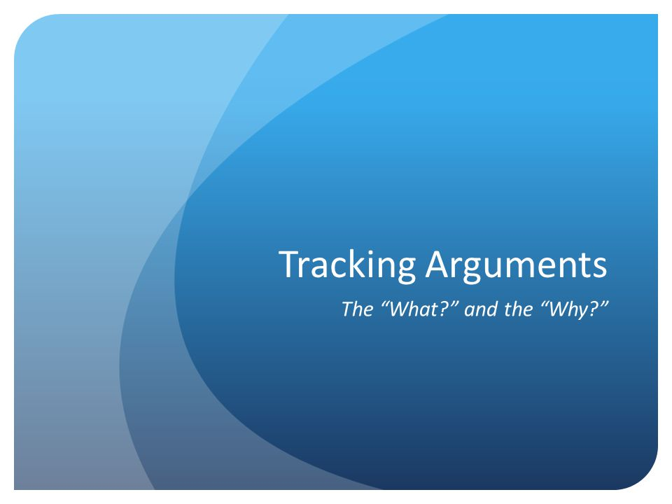 OVERVIEW This seminar will follow the following pattern: What is tracking arguments and why is it important.