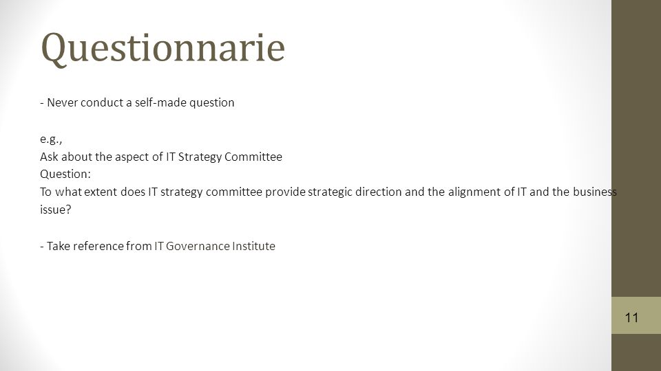 Questionnarie - Never conduct a self-made question e.g., Ask about the aspect of IT Strategy Committee Question: To what extent does IT strategy committee provide strategic direction and the alignment of IT and the business issue.