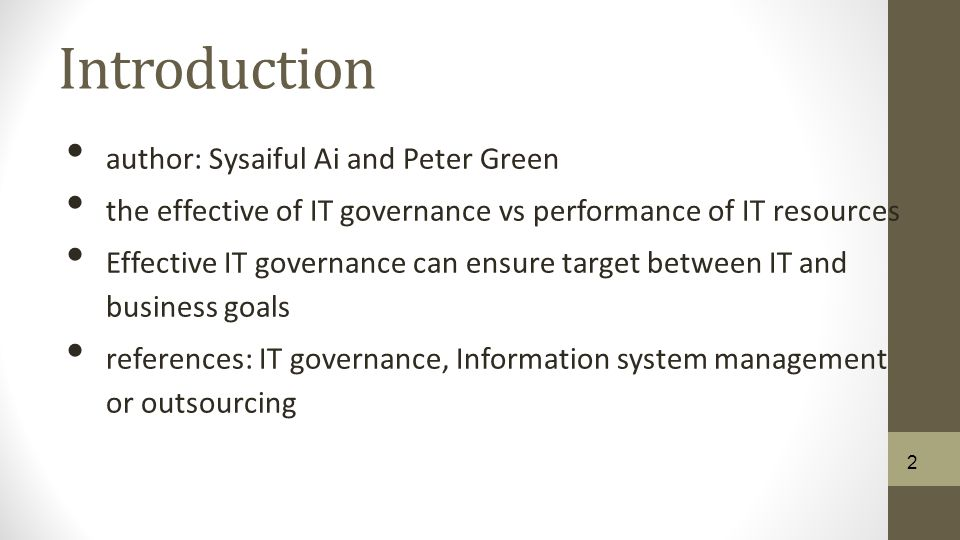 Definition of IT Governance According to the IT Governance Institute (2003b): IT governance is defined as: A structure of relationships and processes to control the enterprise in order to achieve the enterprise's goals by adding value while balancing risk 3 3