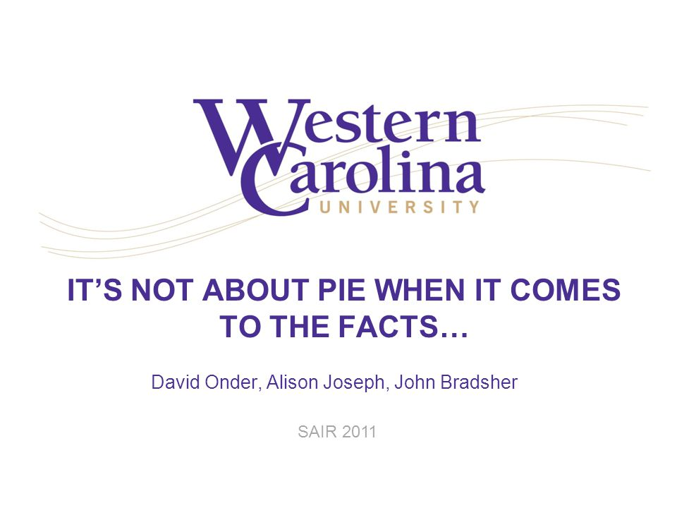 IT'S NOT ABOUT PIE WHEN IT COMES TO THE FACTS… David Onder, Alison Joseph, John Bradsher SAIR 2011