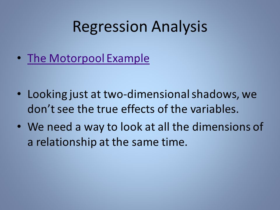 Regression Analysis The Motorpool Example Looking just at two-dimensional shadows, we don't see the true effects of the variables.