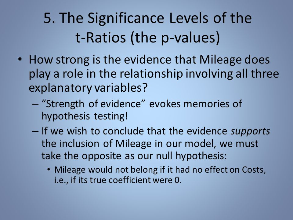 5. The Significance Levels of the t-Ratios (the p-values) How strong is the evidence that Mileage does play a role in the relationship involving all t