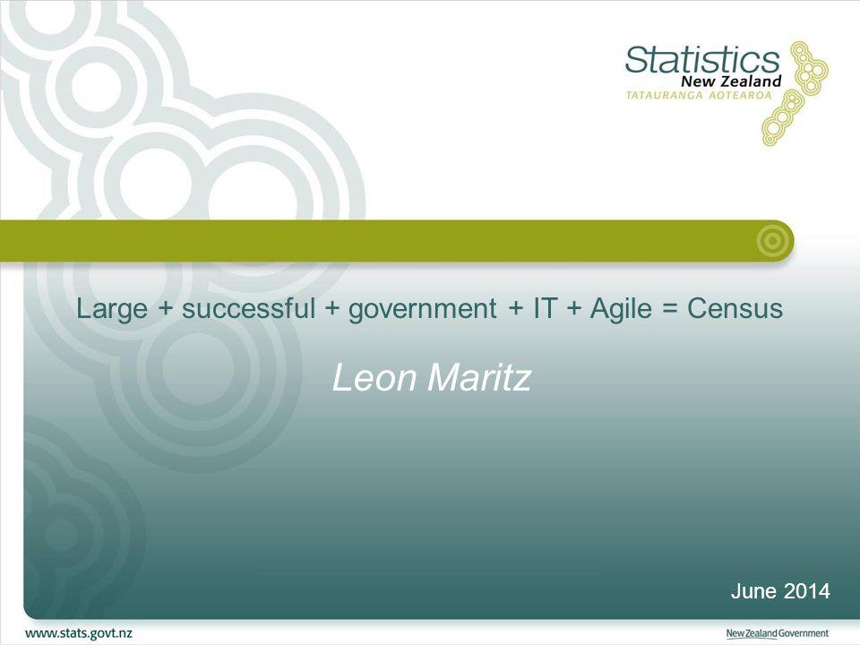 Large + successful + government + IT + Agile = Census Leon Maritz June 2014