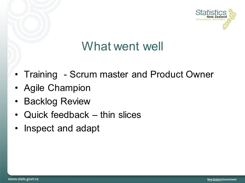 What went well Training - Scrum master and Product Owner Agile Champion Backlog Review Quick feedback – thin slices Inspect and adapt