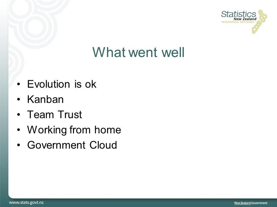 What went well Evolution is ok Kanban Team Trust Working from home Government Cloud