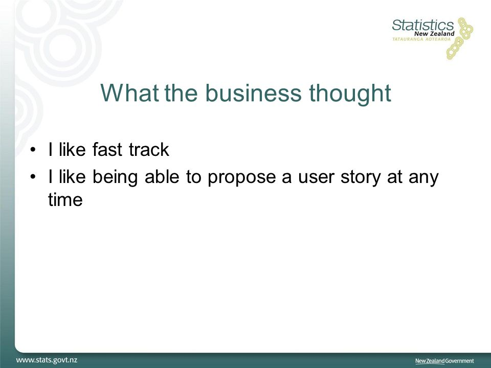 What the business thought I like fast track I like being able to propose a user story at any time