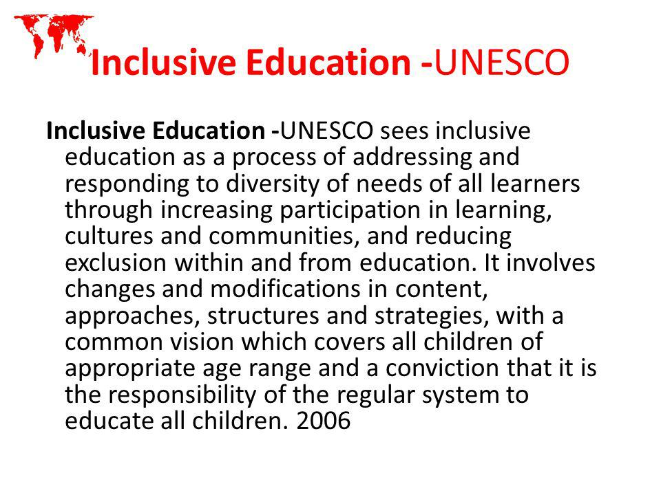Inclusive Education -UNESCO Inclusive Education -UNESCO sees inclusive education as a process of addressing and responding to diversity of needs of al