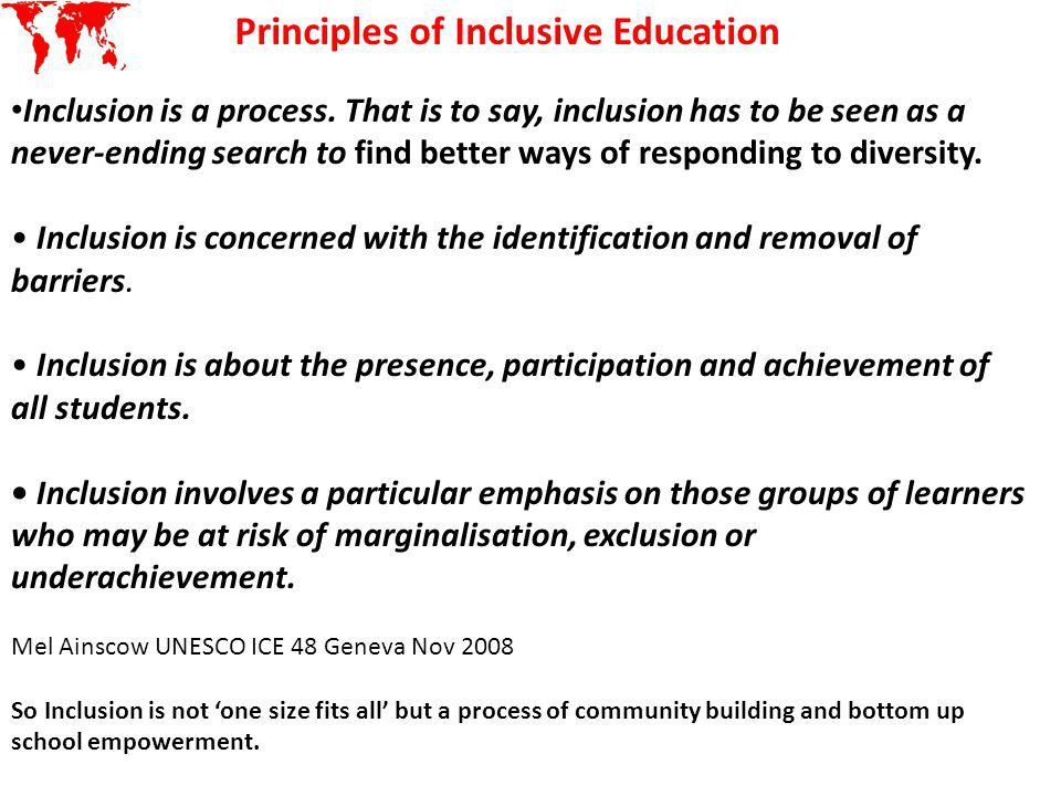 Inclusion is a process. That is to say, inclusion has to be seen as a never-ending search to find better ways of responding to diversity. Inclusion is