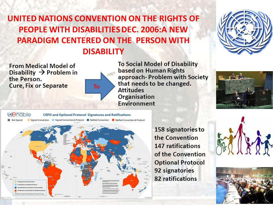 UNITED NATIONS CONVENTION ON THE RIGHTS OF PEOPLE WITH DISABILITIES DEC. 2006:A NEW PARADIGM CENTERED ON THE PERSON WITH DISABILITY To From Medical Mo