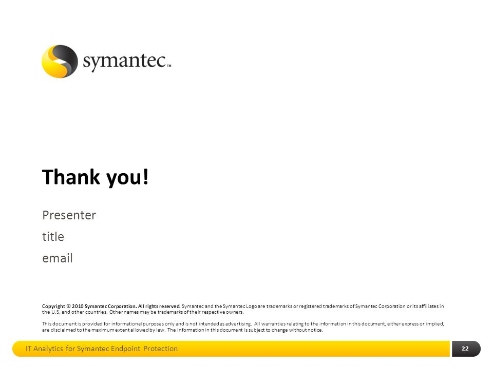 Thank you! Copyright © 2010 Symantec Corporation. All rights reserved. Symantec and the Symantec Logo are trademarks or registered trademarks of Syman