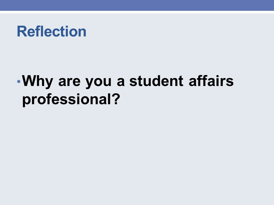 Reflection Why are you a student affairs professional?