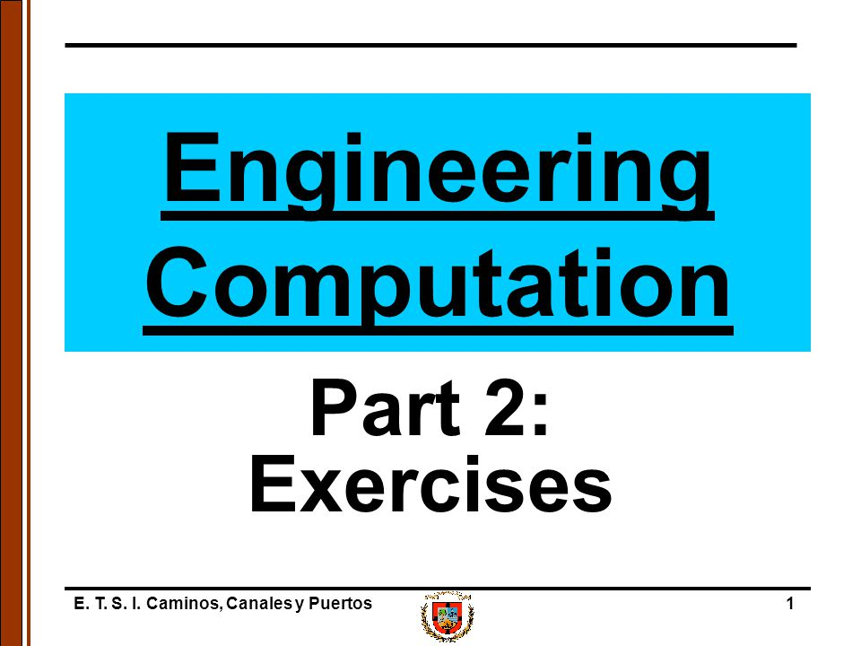 E. T. S. I. Caminos, Canales y Puertos1 Engineering Computation Part 2: Exercises
