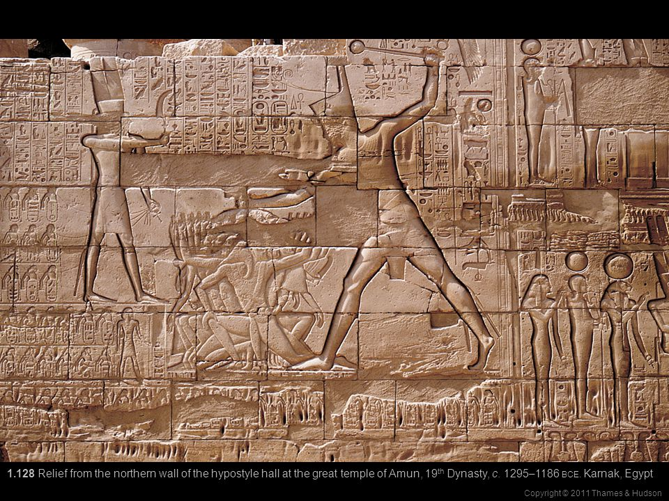 Copyright © 2011 Thames & Hudson 1.128 Relief from the northern wall of the hypostyle hall at the great temple of Amun, 19 th Dynasty, c.
