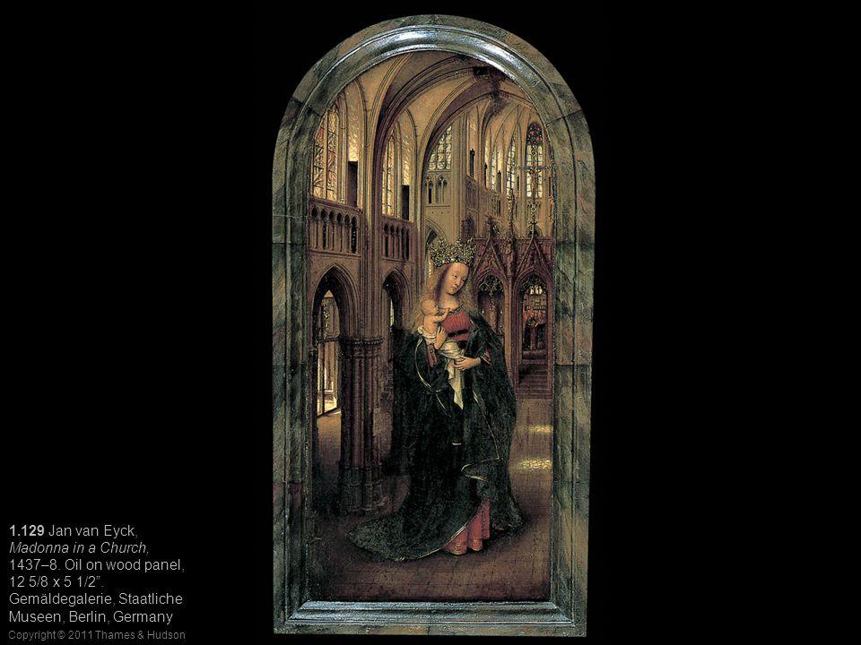 Copyright © 2011 Thames & Hudson 1.129 Jan van Eyck, Madonna in a Church, 1437–8.