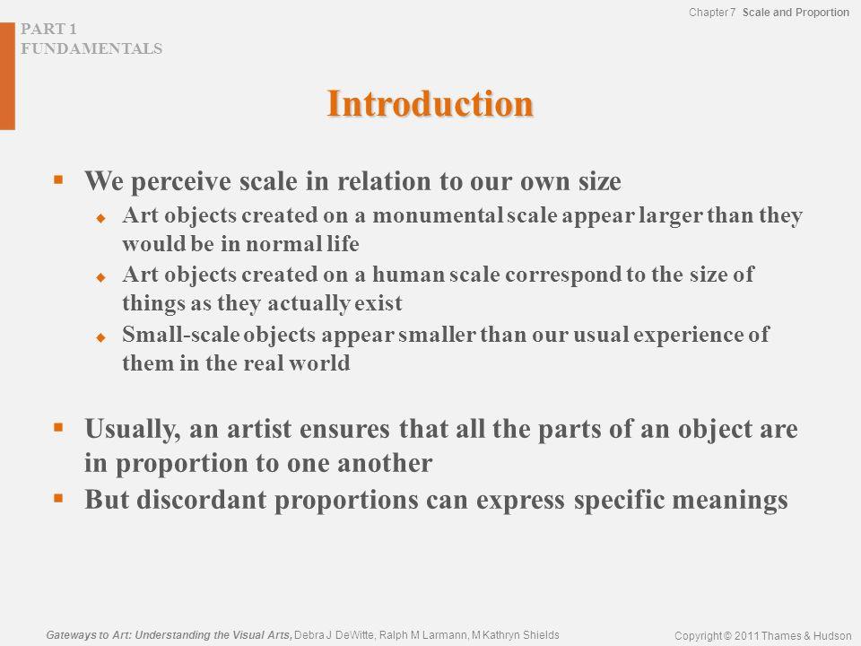 Chapter 7 Scale and Proportion PART 1 FUNDAMENTALS Gateways to Art: Understanding the Visual Arts, Debra J DeWitte, Ralph M Larmann, M Kathryn Shields