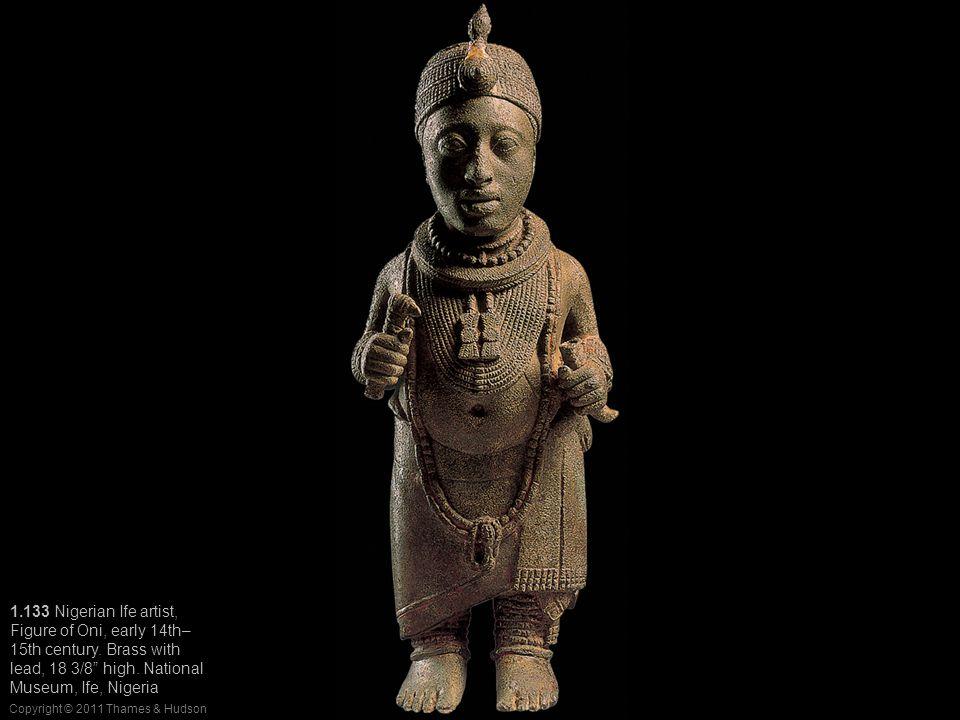 Copyright © 2011 Thames & Hudson 1.133 Nigerian Ife artist, Figure of Oni, early 14th– 15th century.