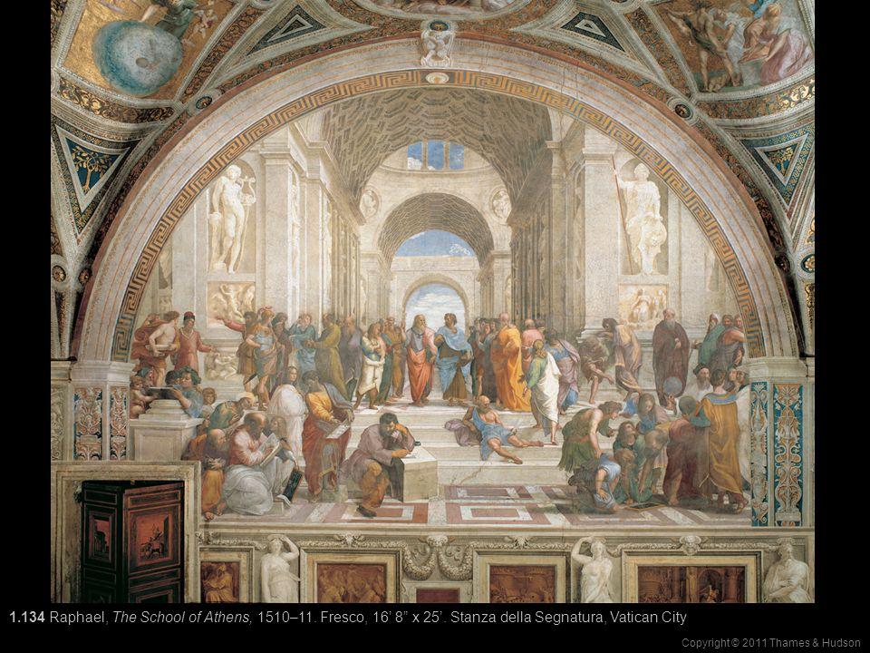 """Copyright © 2011 Thames & Hudson 1.134 Raphael, The School of Athens, 1510–11. Fresco, 16' 8"""" x 25'. Stanza della Segnatura, Vatican City"""