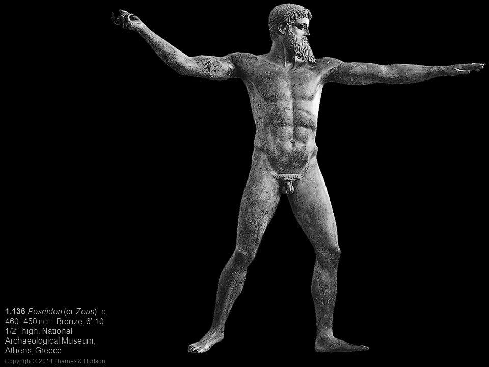 "Copyright © 2011 Thames & Hudson 1.136 Poseidon (or Zeus), c. 460–450 BCE. Bronze, 6' 10 1/2"" high. National Archaeological Museum, Athens, Greece"