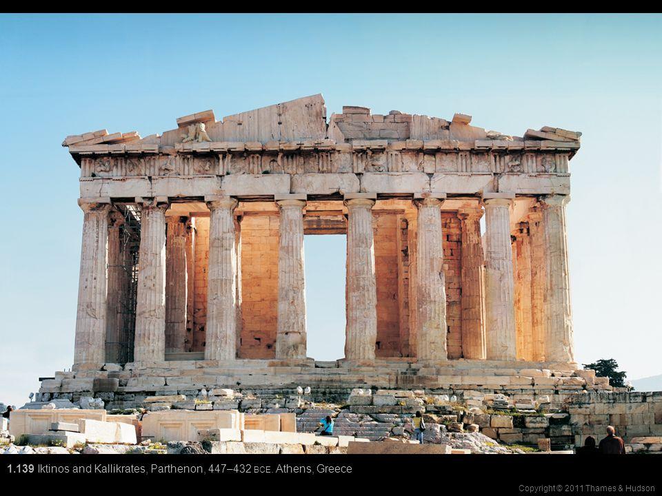Copyright © 2011 Thames & Hudson 1.139 Iktinos and Kallikrates, Parthenon, 447–432 BCE. Athens, Greece