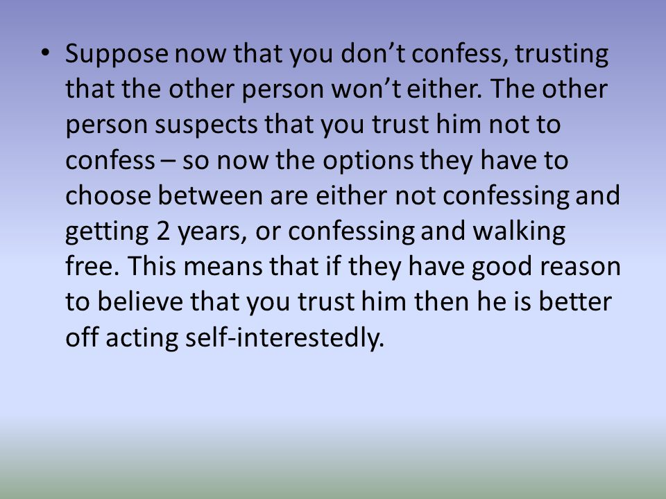 Suppose now that you don't confess, trusting that the other person won't either.